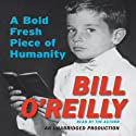 A Bold Fresh Piece of Humanity: A Memoir (       UNABRIDGED) by Bill O'Reilly Narrated by Bill O'Reilly