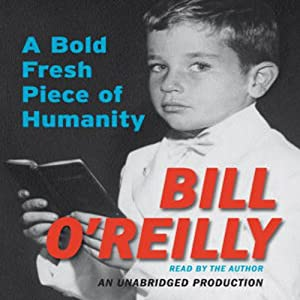 A Bold Fresh Piece of Humanity: A Memoir | [Bill O'Reilly]