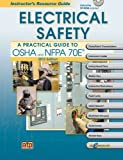 Electrical Safety A Practical Guide to OSHA and NFPA 70E® Instructor's Resource Guide (0826935877) by James R. White