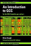 An Introduction to GCC: For the GNU Compilers GCC and G++ (0954161793) by Brian J. Gough