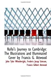 Rollos Journey to Cambridge: The Illustrations and Illuminated Cover by Francis G. Attwood