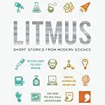 Litmus: Short Stories from Modern Science (Science-Into-Fiction) | Kate Clanchy,Frank Cottrell Boyce,Stella Duffy,Trevor Hoyle,Sarah Hall,Jane Rogers,Alison MacLeod
