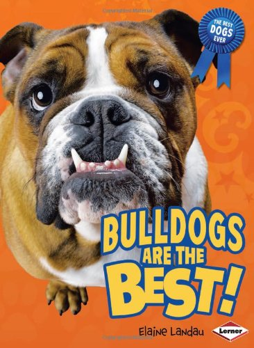 Bulldogs Are the Best! (The Best Dogs Ever)