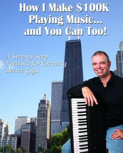 How I Make $100K Playing Music: A Step By Step Formula For Creating Better Gigs PDF