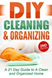 DIY Cleaning and Organizing: A 21 Day Guide to A Clean and Organized Home: DIY Cleaning for Beginners, DIY Cleaning, DIY Cleaning Products, DIY Cleaning ... diy books, home decorating, home decor)
