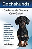 Dachshunds: Dachshund Breeding, Diet, Adoption, Temperament, Where to Buy, Cost, Health, Lifespan, Types, and Much More Included! Dachshunds Owner's Care Guide