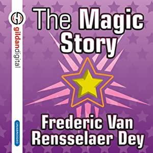 The Magic Story | [Frederic Van Rensselaer Day]