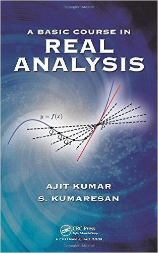 A Basic Course in Real Analysis - International Edition, by Ajit Kumar and S. Kumaresan