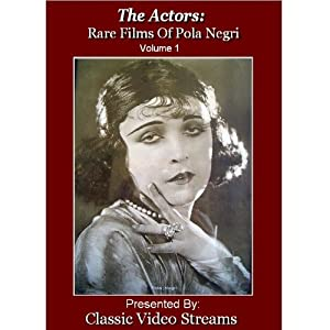 The actors. Rare films of Pola Negri. Volume 1 [videorecording]