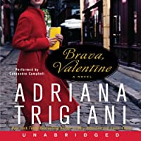 Brava, Valentine: A Novel (       UNABRIDGED) by Adriana Trigiani Narrated by Cassandra Campbell