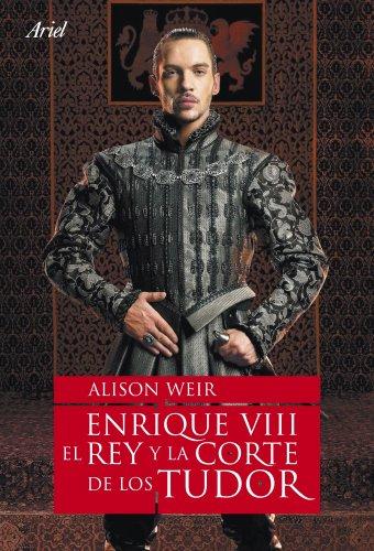 enrique-viii-el-rey-y-la-corte-de-los-tudor-biografias-y-memorias