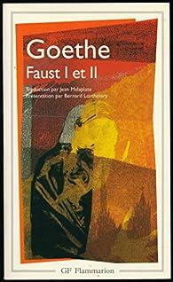 Faust I et II - Préface et notes de Bernard Lortholary - Traduction de Jean Malaplate - Texte intégral par Johann Wolfgang von Goethe