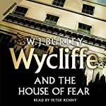 Wycliffe and the House of Fear | W. J. Burley