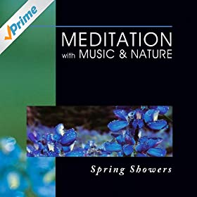 Meditation With Music & Nature: Spring Showers