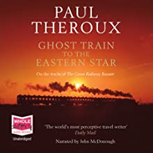 Ghost Train to the Eastern Star Audiobook by Paul Theroux Narrated by John McDonough