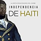 Independencia de Haití: La gesta emancipadora del Caribe [Haitian Independence: The Emancipation of the Caribbean] Audiobook by  Online Studio Productions Narrated by  uncredited