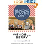 Bringing It to the Table: On Farming and Food by Wendell Berry and Michael Pollan