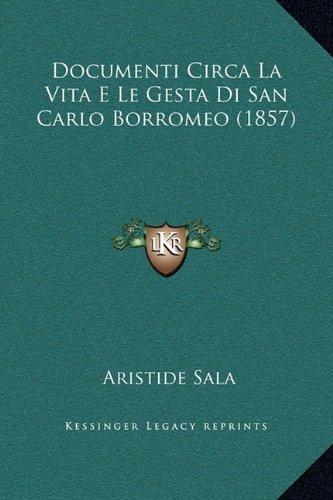 Documenti Circa La Vita E Le Gesta Di San Carlo Borromeo (1857)