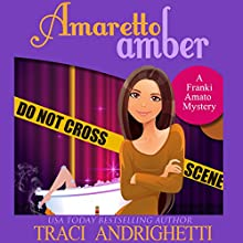 Amaretto Amber: Franki Amato Mysteries, Book 3 Audiobook by Traci Andrighetti Narrated by Madeline Mrozek