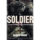 The Soldier: A History of Courage, Sacrifice and Brotherhoodby Darren Moore