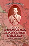 img - for To the Central African Lakes and Back: The Narrative of the Royal Geographical Society's East Central African Expedition, 1878-80. Volume 1 book / textbook / text book