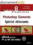 Cahier n�88 d'exercices Photoshop Ele...