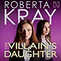 The Villain's Daughter Audiobook by Roberta Kray Narrated by Annie Aldington