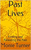 Past Lives: Finding and Releasing the Past