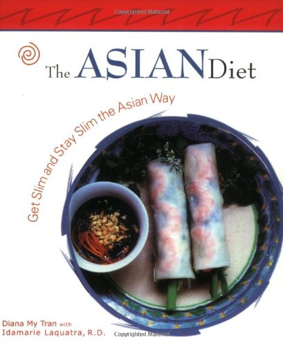 The Asian Diet: Get Slim and Stay Slim the Asian Way (Capital Lifestyles) by Diana My Tran, Idamarie Laquatra