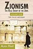 Zionism: The Real Enemy of the Jews, Vol  1: The False Messiah