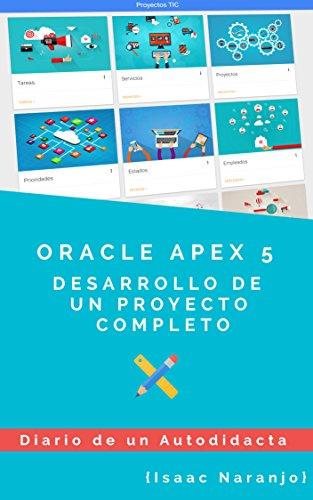 ORACLE APEX 5: DESARROLLO DE UN PROYECTO COMPLETO (DIARIO DE UN AUTODIDACTA nº 1)