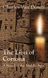 img - for The Lion of Cortona: A Novel of the Middle Ages (Omnibus edition (Vols. I, II, and III)) book / textbook / text book