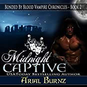 Midnight Captive: Bonded by Blood Vampire Chronicles, Book 2   Arial Burnz