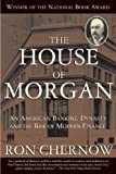 img - for The House of Morgan: An American Banking Dynasty and the Rise of Modern Finance by Chernow, Ron (2010) Paperback book / textbook / text book