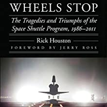 Wheels Stop: The Tragedies and Triumphs of the Space Shuttle Program, 1986-2011: Outward Odyssey: A People's History of Space Audiobook by Rick Houston Narrated by James Killavey