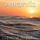 Atlantis: The History and Legacy of the Ancient World's Fabled Lost Island and Modern Searches for It Hörbuch von  Charles River Editors, Andrew Scott Gesprochen von: Scott Clem