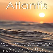 Atlantis: The History and Legacy of the Ancient World's Fabled Lost Island and Modern Searches for It Audiobook by  Charles River Editors, Andrew Scott Narrated by Scott Clem