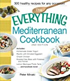 The Everything Mediterranean Cookbook: Includes Homemade Greek Yogurt, Risotto with Smoked Eggplant, Chianti Chicken, Roasted Sea Bass with Potatoes ... and hundreds more! (Everything: Cooking)