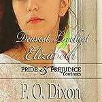Dearest, Loveliest Elizabeth: Pride and Prejudice Continues | P. O. Dixon