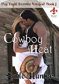 (FREE on 8/8) Cowboy Heat - Sweeter Version by Sable Hunter - http://eBooksHabit.com