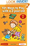 101 Ways to Play with a 2-year-old. E...