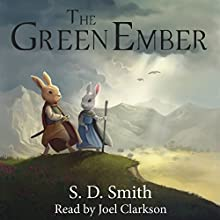 The Green Ember (       UNABRIDGED) by S. D. Smith Narrated by Joel Clarkson