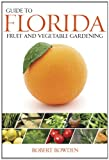 Guide to Florida Fruit & Vegetable Gardening (Vegetable Gardening Guides)