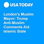 London's Muslim Mayor: Trump Anti-Muslim Comments Aid Islamic State | Jane Onyanga-Omara