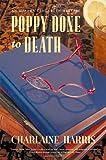 Poppy Done to Death (Aurora Teagarden Mysteries, Book 8) (0312277644) by Harris, Charlaine