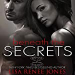 Beneath the Secrets | Lisa Renee Jones