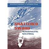 Shattered Sword: The Untold Story of the Battle of Midway ~ Jonathan B. Parshall