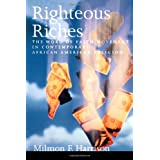 Righteous Riches: The Word of Faith Movement in Contemporary African American Religion ~ Milmon F. Harrison