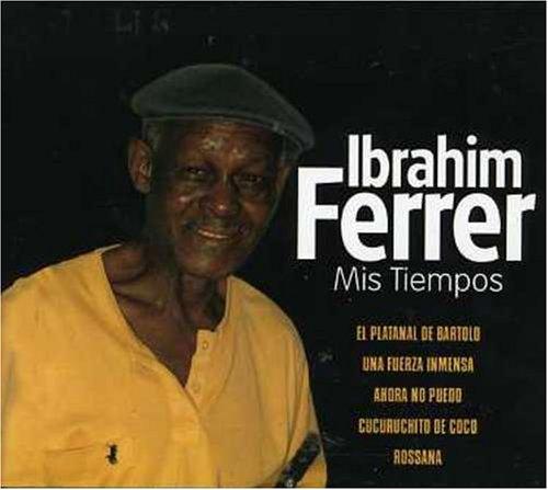 IBRAHIM FERRER : MIS TIEMPOS
