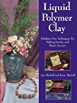 Liquid Polymer Clay: Fabulous New Tec...